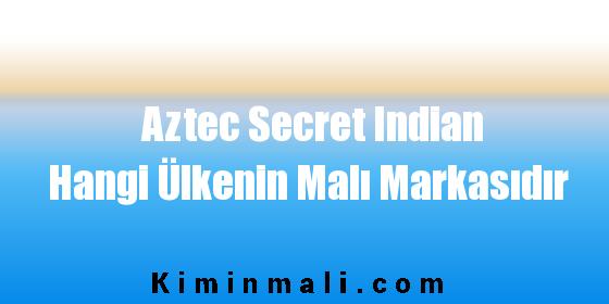 Aztec Secret Indian Hangi Ülkenin Malı Markasıdır