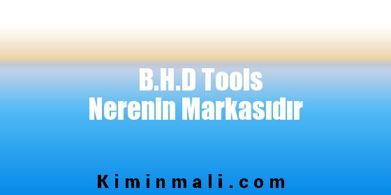 B.H.D Tools Nerenin Markasıdır