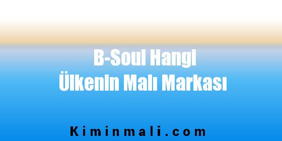 B-Soul Hangi Ülkenin Malı Markası