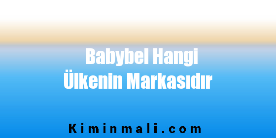 Babybel Hangi Ülkenin Markasıdır