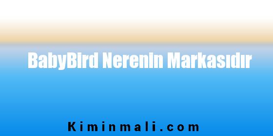 BabyBird Nerenin Markasıdır