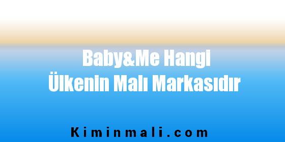 Baby&Me Hangi Ülkenin Malı Markasıdır