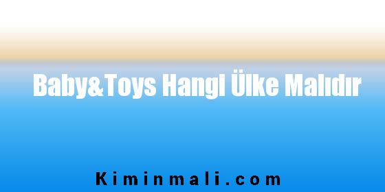 Baby&Toys Hangi Ülke Malıdır