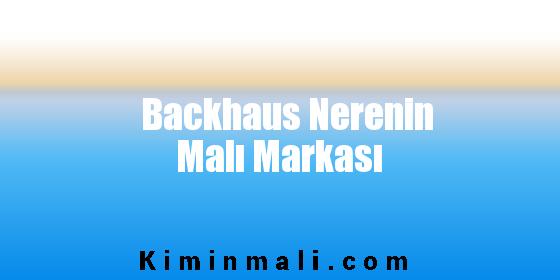 Backhaus Nerenin Malı Markası