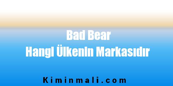 Bad Bear Hangi Ülkenin Markasıdır