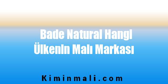 Bade Natural Hangi Ülkenin Malı Markası