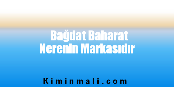 Bağdat Baharat Nerenin Markasıdır