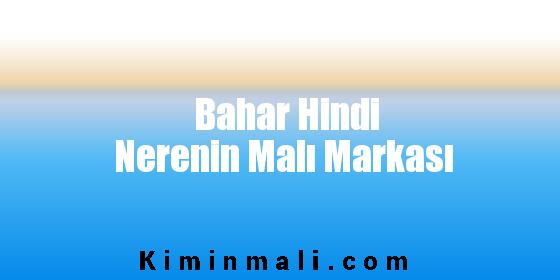 Bahar Hindi Nerenin Malı Markası