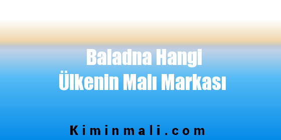 Baladna Hangi Ülkenin Malı Markası