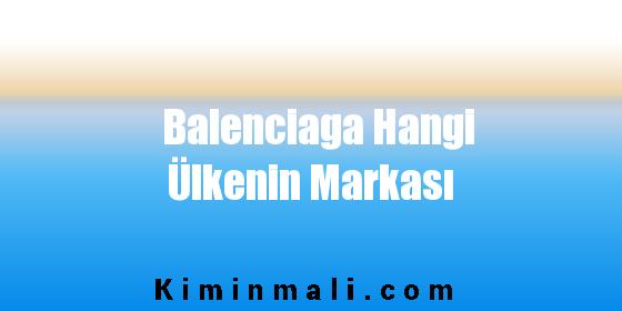 Balenciaga Hangi Ülkenin Markası