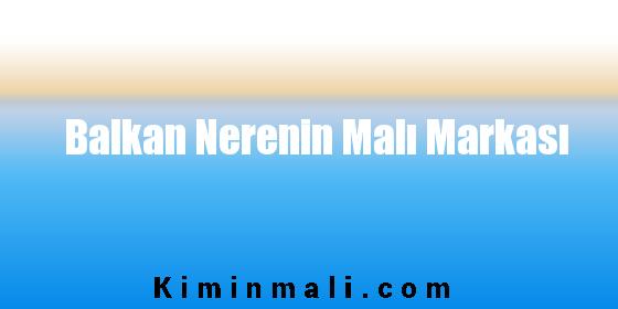 Balkan Nerenin Malı Markası