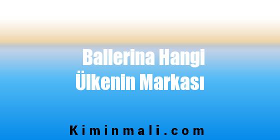 Ballerina Hangi Ülkenin Markası