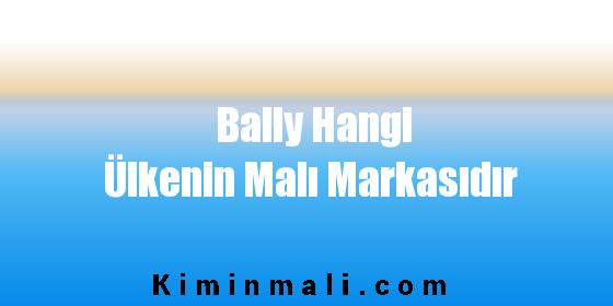 Bally Hangi Ülkenin Malı Markasıdır