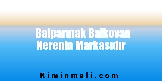 Balparmak Balkovan Nerenin Markasıdır