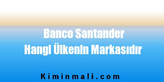 Banco Santander Hangi Ülkenin Markasıdır