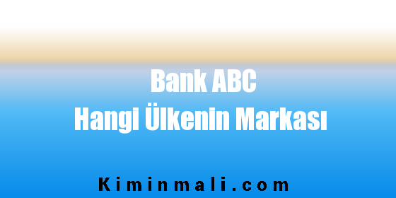 Bank ABC Hangi Ülkenin Markası