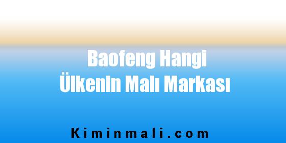 Baofeng Hangi Ülkenin Malı Markası