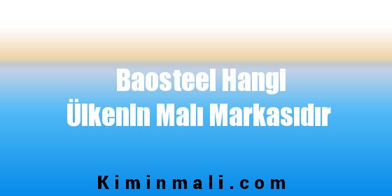 Baosteel Hangi Ülkenin Malı Markasıdır
