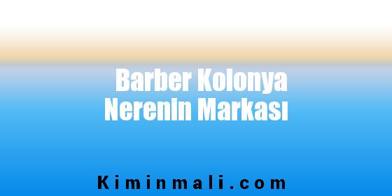 Barber Kolonya Nerenin Markası