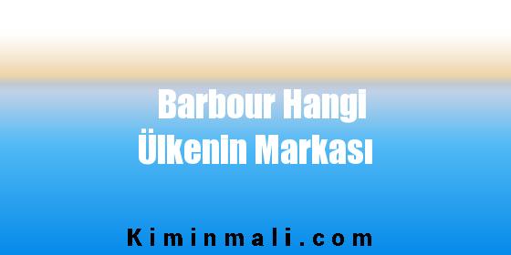Barbour Hangi Ülkenin Markası