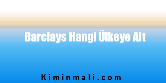 Barclays Hangi Ülkeye Ait