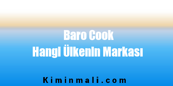 Baro Cook Hangi Ülkenin Markası