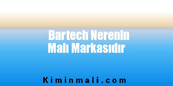 Bartech Nerenin Malı Markasıdır