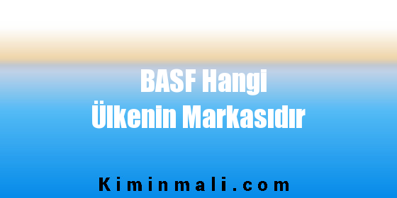 BASF Hangi Ülkenin Markasıdır