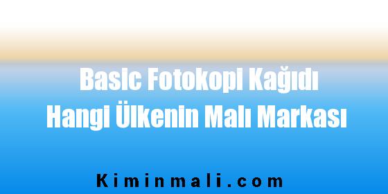 Basic Fotokopi Kağıdı Hangi Ülkenin Malı Markası