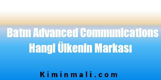 Batm Advanced Communications Hangi Ülkenin Markası