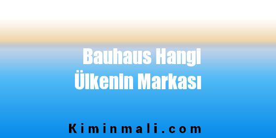 Bauhaus Hangi Ülkenin Markası
