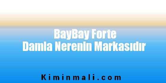 BayBay Forte Damla Nerenin Markasıdır