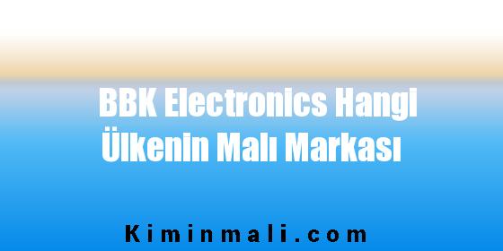BBK Electronics Hangi Ülkenin Malı Markası