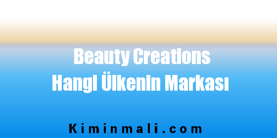 Beauty Creations Hangi Ülkenin Markası