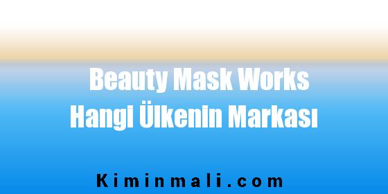 Beauty Mask Works Hangi Ülkenin Markası