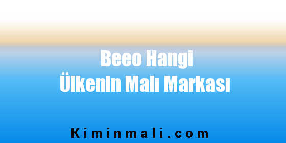 Beeo Hangi Ülkenin Malı Markası