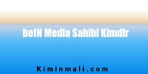 beIN Media Sahibi Kimdir