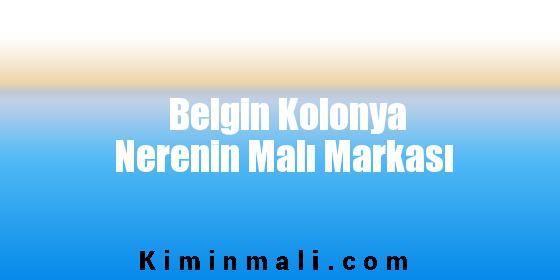 Belgin Kolonya Nerenin Malı Markası