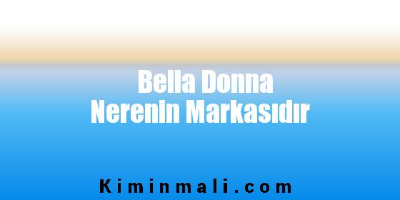 Bella Donna Nerenin Markasıdır
