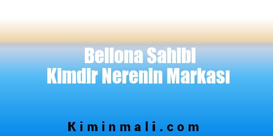 Bellona Sahibi Kimdir Nerenin Markası