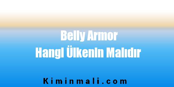 Belly Armor Hangi Ülkenin Malıdır