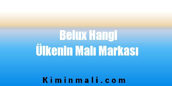 Belux Hangi Ülkenin Malı Markası