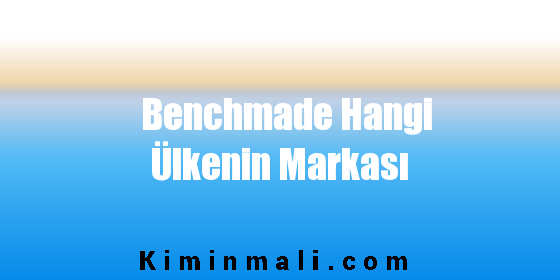 Benchmade Hangi Ülkenin Markası