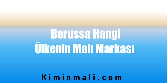 Berussa Hangi Ülkenin Malı Markası