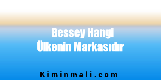 Bessey Hangi Ülkenin Markasıdır