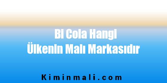 Bi Cola Hangi Ülkenin Malı Markasıdır
