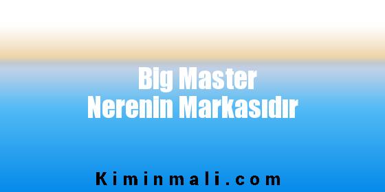 Big Master Nerenin Markasıdır