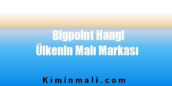Bigpoint Hangi Ülkenin Malı Markası