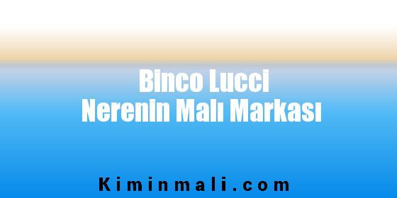 Binco Lucci Nerenin Malı Markası