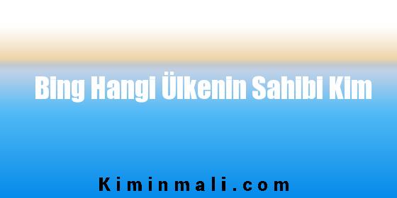 Bing Sahibi Kim